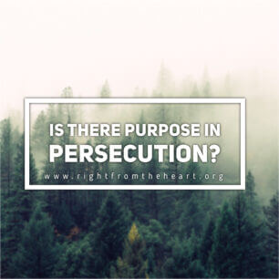 IS THERE PURPOSE IN PERSECUTION