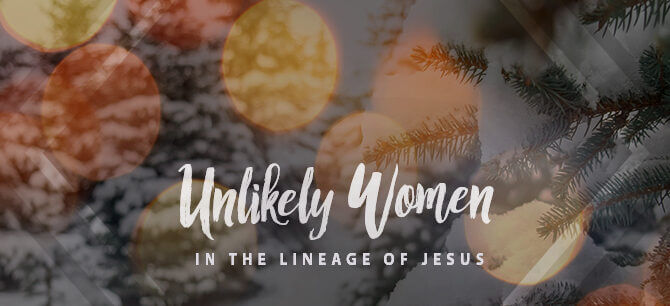 Unlikely Women in the Lineage of Jesus