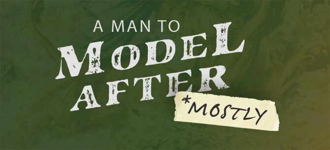 A Man to Model After...Mostly