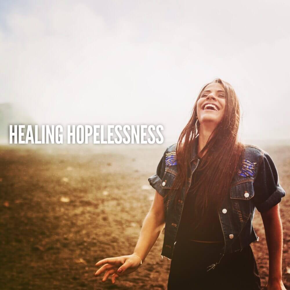 HEALING HOPELESSNESS